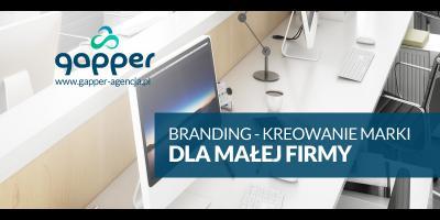 Jak zrobić dobry branding dla małej firmy?