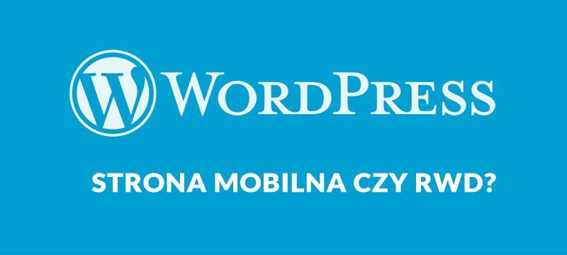 Strona mobilna czy responsywna RWD - WordPress